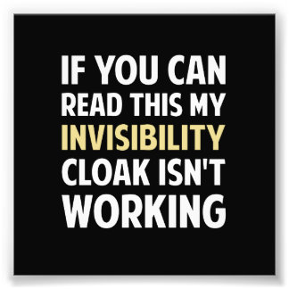 My Invisibility Cloak Isn't Working Photo Print