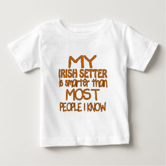 MY IRISH SETTER IS SMARTER THAN MOST PEOPLE I KNOW BABY T-Shirt