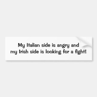 My Italian side is angry andmy Irish side is lo... Bumper Sticker