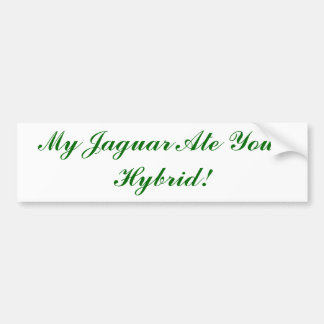 My Jaguar Ate Your Hybrid! Bumper Sticker