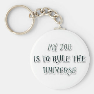My Job Is To Rule The Universe Keychain