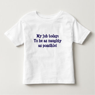My job today : to be as naughty as possible. toddler t-shirt