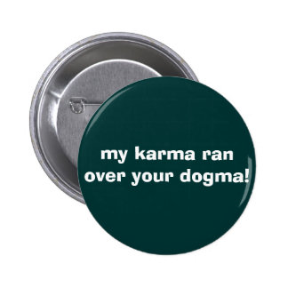 my karma ran over your dogma! 2 inch round button