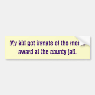 My kid got inmate of the month award at the cou... bumper sticker