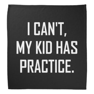 My Kid Has Practice Funny Bandana