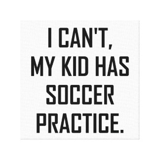 My Kid Has Soccer Practice Funny Canvas Print