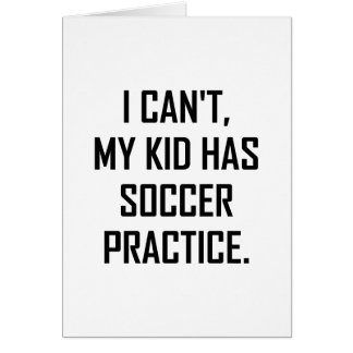 My Kid Has Soccer Practice Funny Card