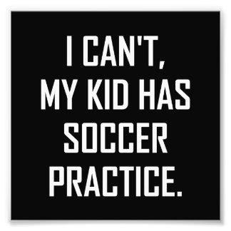 My Kid Has Soccer Practice Funny Photo Print