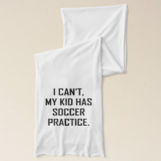 My Kid Has Soccer Practice Funny Scarf