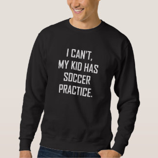 My Kid Has Soccer Practice Funny Sweatshirt