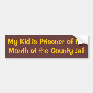 My Kid is Prisoner of the Month at the County Jail Bumper Sticker
