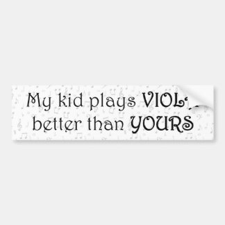 My Kid Plays Viola Better Than Yours Bumper Sticker