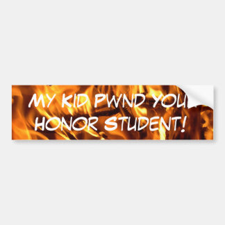 My Kid Pwnd Your Honor Student! Bumper Sticker