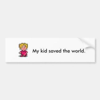 My kid saved the world. bumper sticker