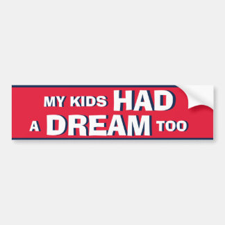 My Kids HAD a DREAM too Bumper Sticker