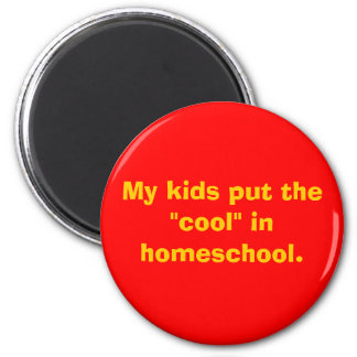 """My kids put the """"cool"""" in homeschool. 2 inch round magnet"""