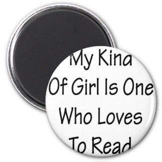 My Kind Of Girl Is One Who Loves To Read Fridge Magnets
