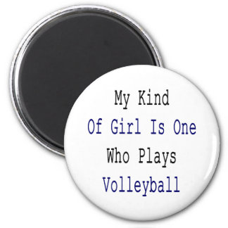 My Kind Of Girl Is One Who Plays Volleyball Refrigerator Magnet