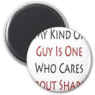 My Kind Of Guy Is One Who Cares About Sharks Fridge Magnet