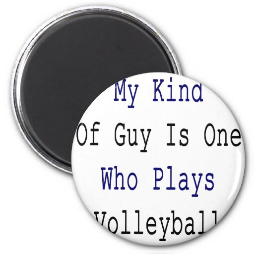 My Kind Of Guy Is One Who Plays Volleyball Fridge Magnet