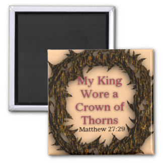 My King Wore a Crown of Thorns - Magnet