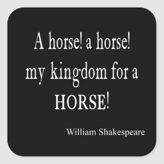 My Kingdom For a Horse William Shakespeare Quote Square Sticker