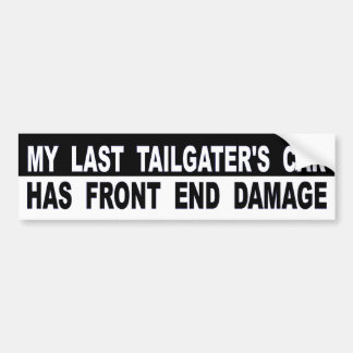 My Last Tailgater's Car Has Front End Damage Bumper Sticker