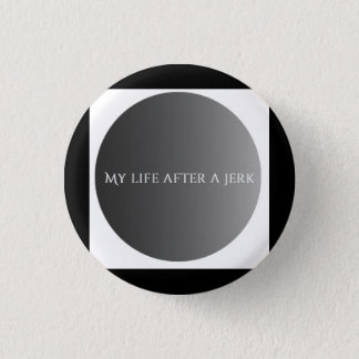 My life after… 1 inch round button