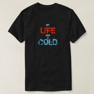 My life has a cold T-Shirt
