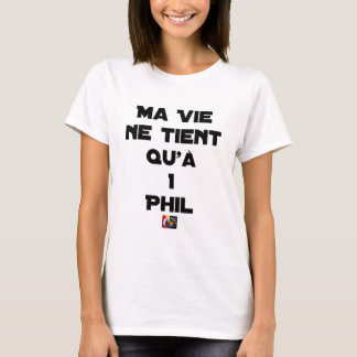 MY LIFE IS DUE ONLY To 1 PHIL - Word games T-Shirt