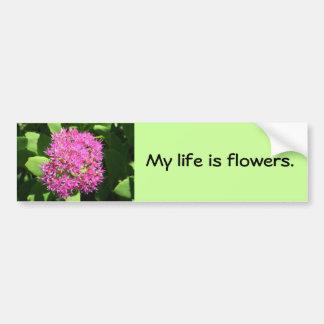 """My life is flowers"" Bumper Sticker"