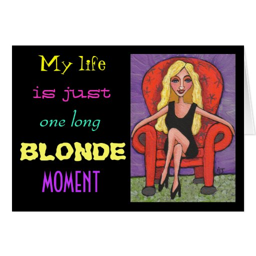 My life is just one long BLONDE MOMENT - card