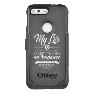 My Life is like a romantic comedy OtterBox Commuter Google Pixel Case