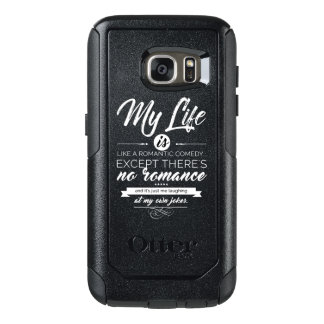 My Life is like a romantic comedy OtterBox Samsung Galaxy S7 Case