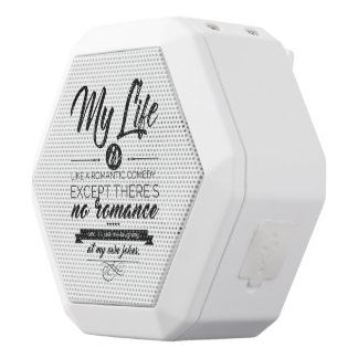 My Life is like a romantic comedy White Bluetooth Speaker
