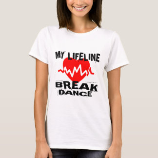 MY LIFE LINA BREAKDANCE DANCE DESIGNS T-Shirt