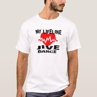MY LIFE LINA JIVE DANCE DESIGNS T-Shirt