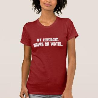 My Lifeguard walks on water... T-Shirt