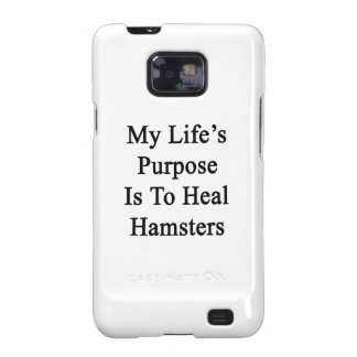 My Life's Purpose Is To Heal Hamsters Galaxy S2 Cases