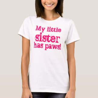 My little sister has paws! T-Shirt