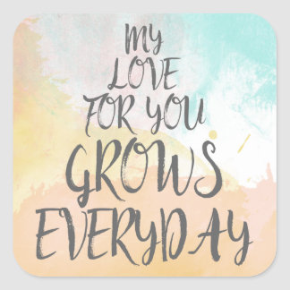 My Love For You Grows Everyday | Pastel Watercolor Square Sticker