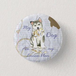 My Malemute Ate My Lesson Plan 1 Inch Round Button