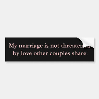 My marriage is not threatened bumper sticker