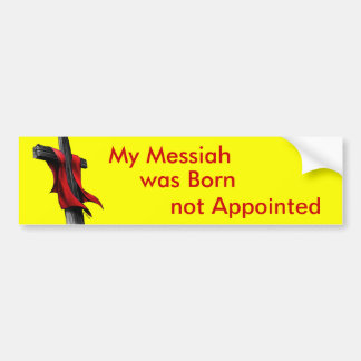 My Messiah was Born not Appointed Bumper Sticker