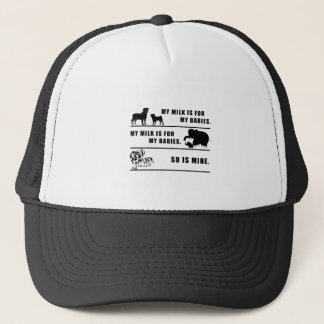 my milk is for my babies trucker hat