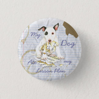 My Miniature Bull Terrier Ate my Lesson Plan 1 Inch Round Button