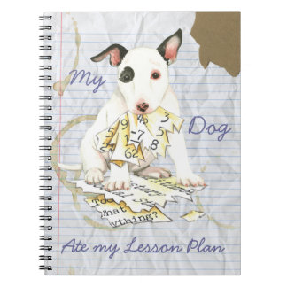 My Miniature Bull Terrier Ate my Lesson Plan Notebooks