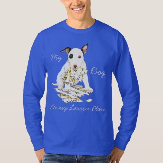 My Miniature Bull Terrier Ate my Lesson Plan T-Shirt