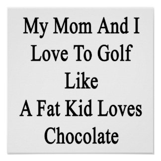 My Mom And I Love To Golf Like A Fat Kid Loves Cho Poster