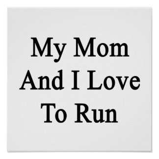 My Mom And I Love To Run Poster